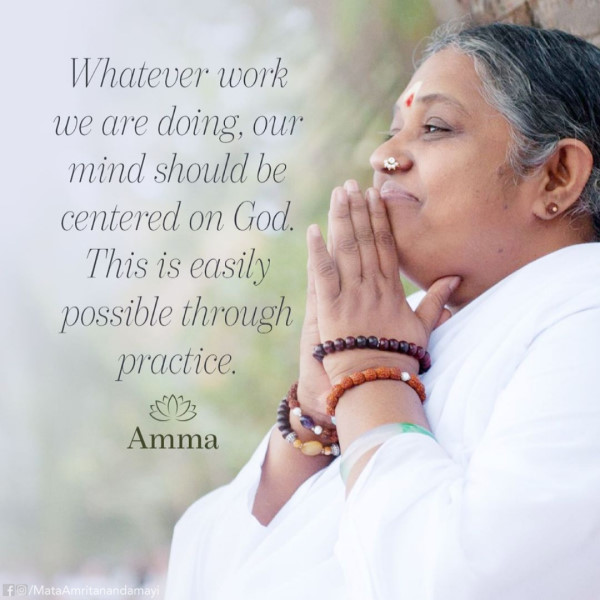May be an image of 1 person and text that says 'Whatever work we are doing, ng, our mind should be centered on God. This is easily possible through practice. Amma f/MataAmritanandamayi'