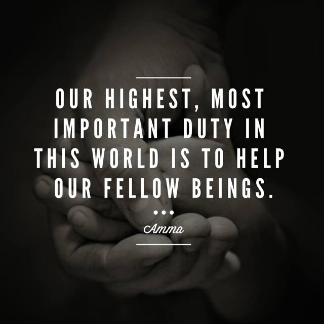 Our highest, most important duty in this world is to serve our fellow beings. ~Amma